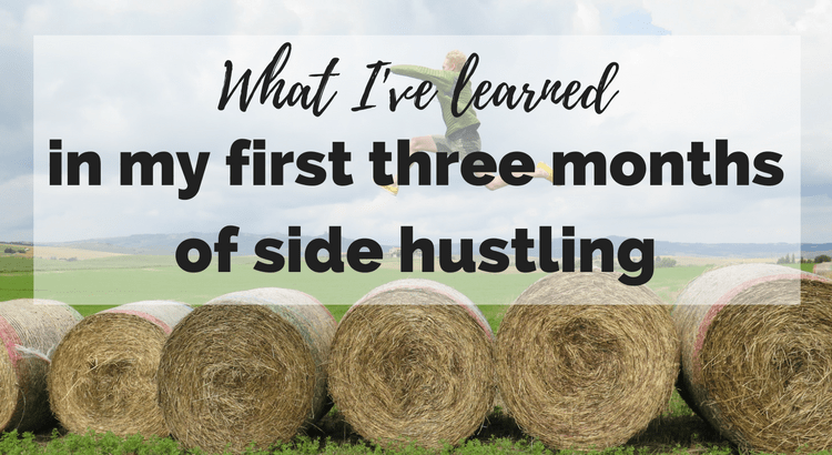 what I've learned in my first three months of side hustling!