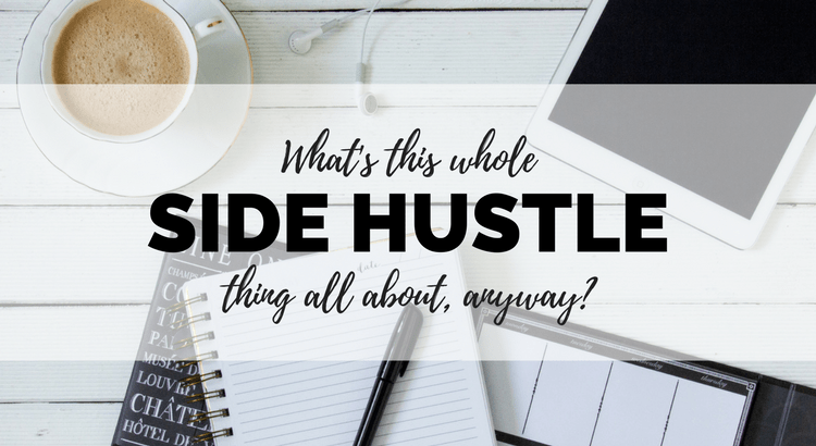 What's this whole side hustle thing all about anyway? What is a side hustle, and why do you need one?