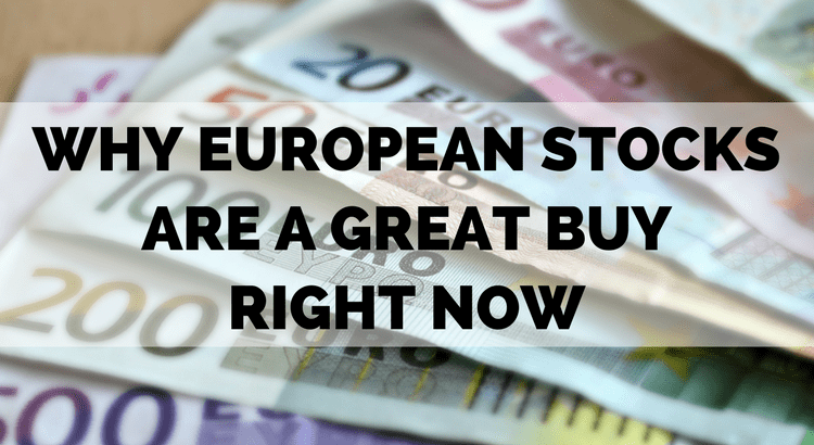 title: why European stocks are a great buy right now