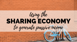 how to use the sharing economy to generate passive income
