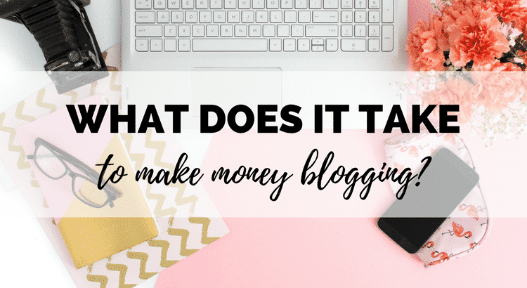 What Does It Take To Make Money From Blogging