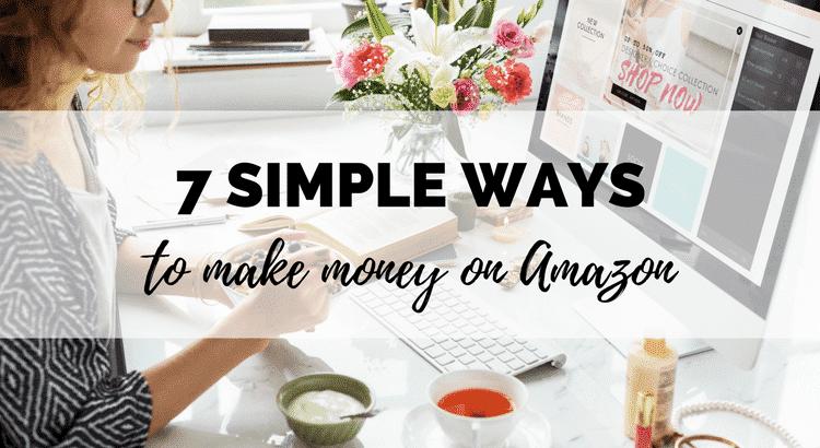 7 simple ways to make money on Amazon