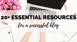 essential blogging tools and resources for your successful blog