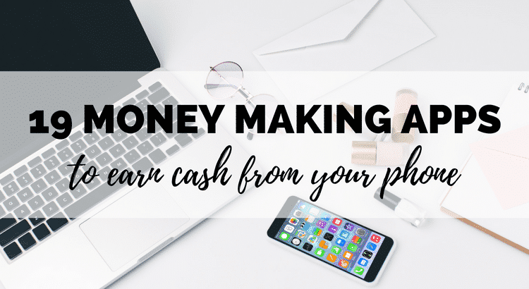19 Money Making Apps to Earn Cash From Your Phone (2019) - Boost My