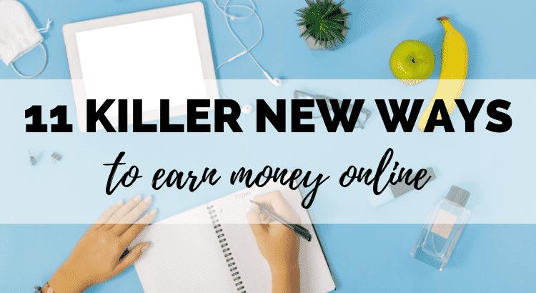 11 Killer New Ways to Earn Money Online
