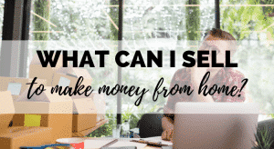 What Can I Sell to Make Money From Home