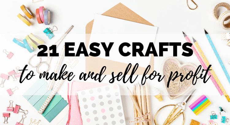 21 Easy and Beautiful Crafts to Make and Sell for Profit