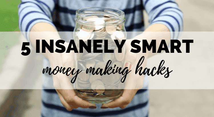 5 Insanely Smart Money Making Hacks