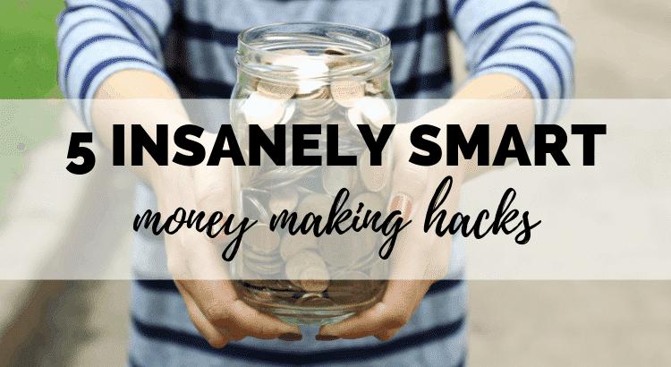 5 Insanely Smart Money Making Hacks