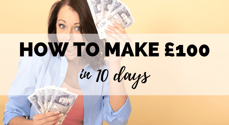 How to Make £100 in 10 Days