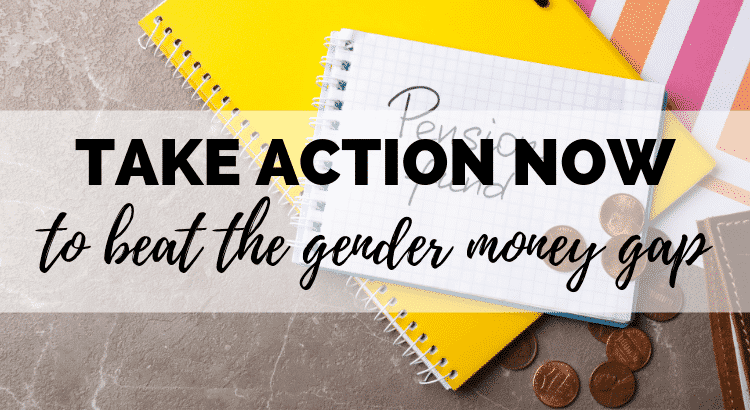 Take Action Now to Beat the Gender Money Gap
