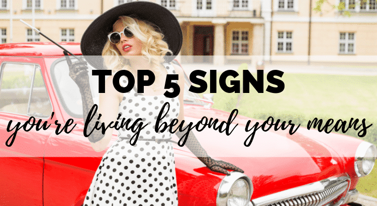 The Top 5 Signs You're Living Beyond Your Means