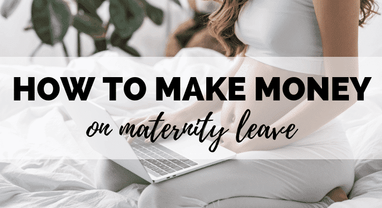 how to make money on maternity leave