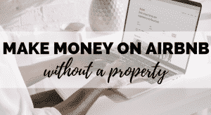 how to make money on airbnb without property
