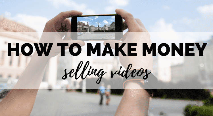 how to make money selling videos