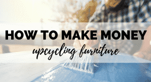 how to make money upcycling furniture
