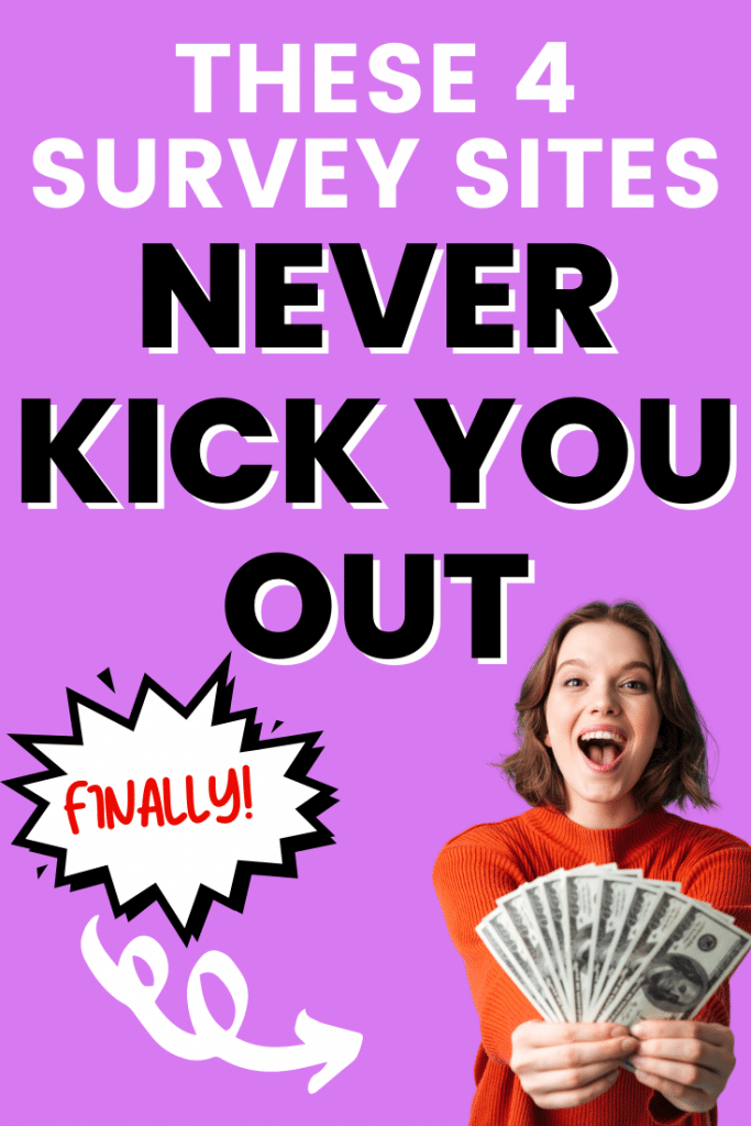 Pinterest image with text: these 4 survey sites never kick you out, on purple background with picture of girl holding money